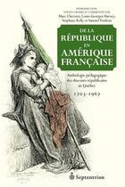 Couverture du livre « De la république en Amérique française » de Marc Chevrier et Louis-George Harvey et Stephane Kelly et Samuel Trudeau aux éditions Septentrion
