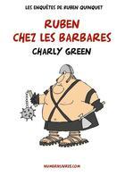 Couverture du livre « Les enquêtes de Ruben Quinquet ; Ruben chez les barbares » de Charly Green aux éditions Numeriklivres