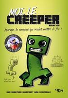 Couverture du livre « Moi, le creeper ; une aventure Minecraft non officielle » de Books Kid et Elliot Gaudard aux éditions 404 Editions