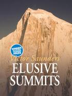 Couverture du livre « Elusive Summits » de Saunders Victor aux éditions Vertebrate Publishing