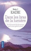 Couverture du livre « Dans les bras de la lumière » de Bettie J. Eadie aux éditions Pocket