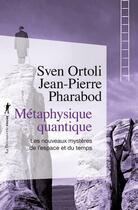 Couverture du livre « Métaphysique quantique ; les nouveaux mystères de l'espace et du temps » de Sven Ortoli et Jean-Pierre Pharabod aux éditions La Decouverte