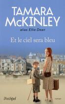 Couverture du livre « Et le ciel sera bleu » de Tamara Mckinley aux éditions Archipel
