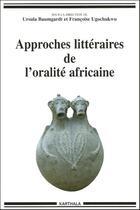 Couverture du livre « Approches littéraires de l'oralité africaine » de Francoise Ugochukwu et Ursula Baumgardt aux éditions Karthala