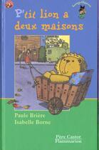 Couverture du livre « P'Tit Lion A Deux Maisons » de Paule Briere aux éditions Pere Castor