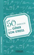 Couverture du livre « 50 exercices pour gérer son stress » de Laurent Levasseur aux éditions Eyrolles