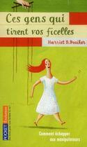 Couverture du livre « Ces gens qui tirent vos ficelles ; comment échapper aux manipulateurs » de Harriet B. Braiker aux éditions Pocket