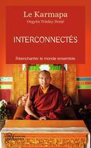 Couverture du livre « Interconnectés ; réenchanter le monde ensemble » de Le Karmapa aux éditions J'ai Lu