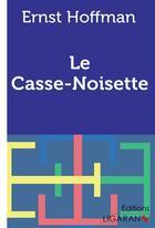Couverture du livre « Le Casse Noisette » de Hoffman E aux éditions Ligaran