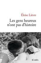 Couverture du livre « Les gens heureux n'ont pas d'histoire » de Eloise Lievre aux éditions Lattes