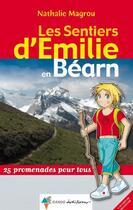 Couverture du livre « LES SENTIERS D'EMILIE ; en Béarn ; 25 promenades pour tous » de Nathalie Magrou aux éditions Rando Editions