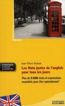 Couverture du livre « Les mots justes de l'anglais pour tous les jours » de Jean-Pierre Vasseur aux éditions Ixelles