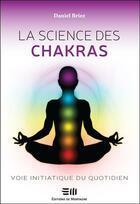 Couverture du livre « La science des chakras ; voie initiatique du quotidien » de Daniel Briez aux éditions De Mortagne