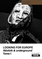 Couverture du livre « Looking for Europe t.1 ; néofolk et underground » de Dieter Gerten et Andreas Diesel aux éditions Camion Blanc