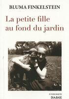 Couverture du livre « La petite fille au fond du jardin » de Bluma Finkelstein aux éditions Diabase
