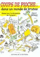Couverture du livre « Coups de pioche...dans un monde de brutes » de Henri Demay aux éditions La Veytizou