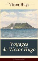 Couverture du livre « Voyages de Victor Hugo (L'édition intégrale) » de Victor Hugo aux éditions E-artnow