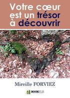 Couverture du livre « Votre coeur est un trésor à découvrir » de Mireille Forviez aux éditions Bookelis