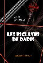 Couverture du livre « Les esclaves de Paris » de Emile Gaboriau aux éditions Ink Book