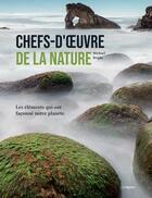 Couverture du livre « Chefs-d'oeuvre de la nature ; les éléments qui ont façonné notre planète » de Michael Bright aux éditions L'imprevu