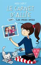 Couverture du livre « Le carnet d'Allie t.3 ; les vraies amies » de Meg Cabot aux éditions Hachette Romans