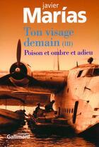 Couverture du livre « Ton visage demain t.3 ; poison et ombre et adieu » de Javier Marias aux éditions Gallimard