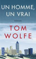 Couverture du livre « Un homme, un vrai » de Tom Wolfe aux éditions Pocket