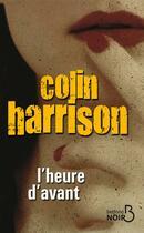 Couverture du livre « L'heure d'avant » de Colin Harrison aux éditions Belfond