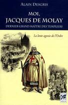 Couverture du livre « Moi, Jacques de Molay » de Alain Desgris aux éditions Vega