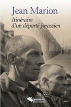 Couverture du livre « Jean Marion ; itinéraire d'un déporté jurassien » de Lydie Axus et Jean Marion aux éditions Editions Du Belvedere