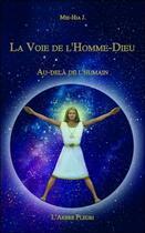 Couverture du livre « La voie de l'homme-dieu ; au-delà de l'humain » de Mei-Hia J. aux éditions Arbre Fleuri