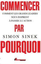 Couverture du livre « Commencer par le pourquoi ; comment les grands leaders nous inspirent à passer à l'action » de Simon Sinek aux éditions Performance Editions