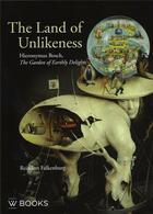 Couverture du livre « Hieronymus bosch the land of unlikeness - the garden of earthly delights » de Falkenburg Reindert aux éditions Waanders