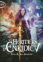 Couverture du livre « Les héritiers d'Enkidiev T.8 ; An-Anshar » de Anne Robillard aux éditions Michel Lafon Poche