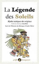 Couverture du livre « La légende des soleils ; mythes aztèques des origines ; l'histoire du Mexique » de Andre Thevet aux éditions Anacharsis