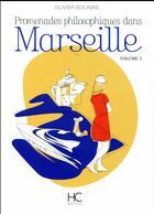 Couverture du livre « Promenades philosophiques dans Marseille v.2 » de Olivier Solinas aux éditions Herve Chopin