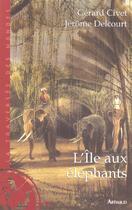 Couverture du livre « L'Ile Aux Elephants » de Jerome Delcourt et Gerard Civet aux éditions Arthaud