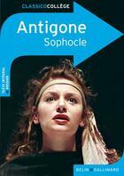 Couverture du livre « CLASSICO COLLEGE ; Antigone, de Sophocle » de Juliette Morando aux éditions Belin