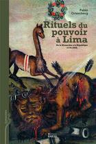 Couverture du livre « Rituels du pouvoir à Lima ; de la monarchie à la république (1735-1828) » de Pablo Ortemberg aux éditions Ehess