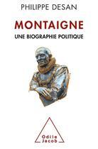 Couverture du livre « Montaigne ; une biographie politique » de Philippe Desan aux éditions Odile Jacob