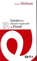Couverture du livre « Lacan élève effronté et impitoyable de Freud » de Charles Melman aux éditions Eres