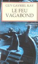 Couverture du livre « Le feu vagabond - la tapisserie de fionavar - t2 » de Guy Gavriel Kay aux éditions Pygmalion