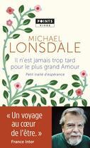 Couverture du livre « Il n'est jamais trop tard pour le plus grand amour ; petit traité d'espérance » de Michael Lonsdale aux éditions Points