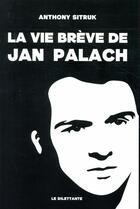Couverture du livre « La vie brève de Jan Palach » de Anthony Sitruk aux éditions Le Dilettante
