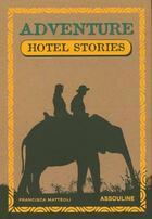 Couverture du livre « Adventure hotel stories » de Francisca Matteoli aux éditions Assouline