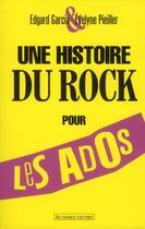 Couverture du livre « Une histoire du rock pour les ados » de Evelyne Pieiller et Edgard Garcia aux éditions Au Diable Vauvert