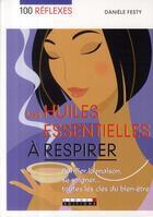Couverture du livre « 100 REFLEXES ; les huiles essentielles à respirer ; purifier la maison, se soigner... ; toutes les clés du bien-être » de Daniele Festy aux éditions Leduc.s