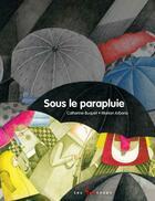 Couverture du livre « Sous le parapluie » de Marion Arbona et Catherine Buquet aux éditions 400 Coups