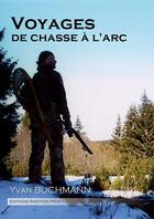 Couverture du livre « Voyages de chasse à l'arc » de Yvan Buchmann aux éditions Emotion Primitive