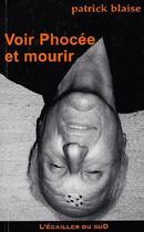 Couverture du livre « Voir Phocée et mourir » de Patrick Blaise aux éditions L'ecailler Du Sud